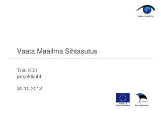 Vaata Maailma Sihtasutus Triin K�tt projektijuht 30.10.2013