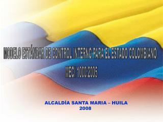MODELO ESTÁNDAR DE CONTROL INTERNO PARA EL ESTADO COLOMBIANO   MECI  1000:2005
