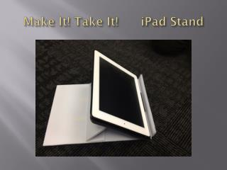 Make It! Take It!      iPad Stand