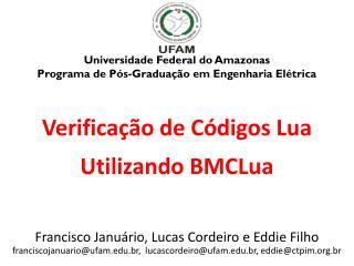 Verificação de Códigos Lua Utilizando  BMCLua Francisco Januário, Lucas Cordeiro e Eddie Filho