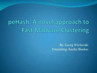 peHash : A novel approach to Fast Malware Clustering