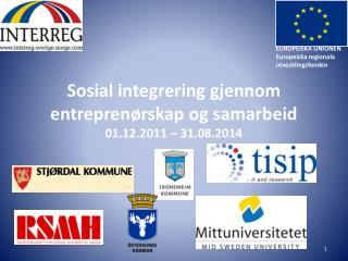 Sosial integrering gjennom entrepren�rskap og samarbeid 01.12.2011 � 31.08.2014