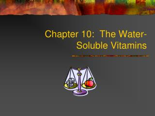 Chapter 10:  The Water-Soluble Vitamins