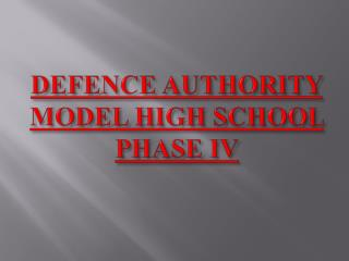 DEFENCE AUTHORITY MODEL HIGH SCHOOL PHASE IV