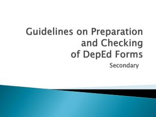 Guidelines on Preparation and Checking   of  DepEd  Forms