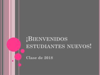 ¡Bienvenidos estudiantes nuevos!