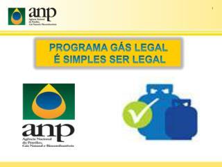PROGRAMA GÁS LEGAL   É SIMPLES SER LEGAL