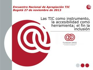 Las TIC como instrumento, la accesibilidad como herramienta; el fin la inclusión