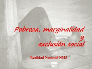 Pobreza, marginalidad y  exclusión social