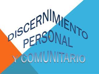 DISCERNIMIENTO  PERSONAL  Y COMUNITARIO