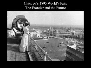 Chicago�s 1893 World�s Fair:  The Frontier and the Future