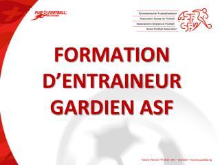 FORMATION D'ENTRAINEUR GARDIEN ASF
