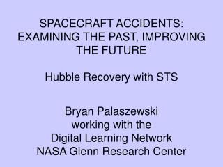 SPACECRAFT ACCIDENTS:   EXAMINING THE PAST, IMPROVING THE FUTURE  Hubble Recovery with STS