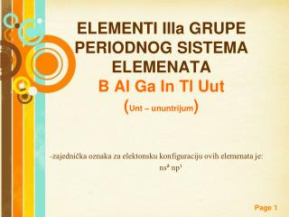 ELEMENTI IIIa GRUPE PERIODNOG SISTEMA ELEMENATA B Al Ga In Tl Uut ( Unt – ununtrijum )