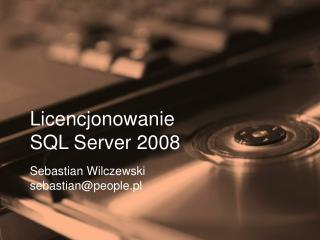 Licencjonowanie SQL  Server 2008