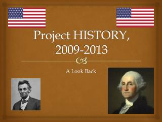 Project HISTORY, 2009-2013