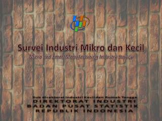 Survei Industri Mikro dan Kecil Micro and Small Manufacturing Industry Survey