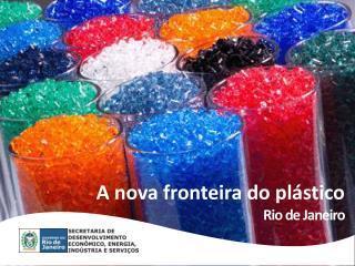 A nova fronteira do pl�stico  Rio  de  Janeiro