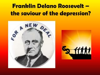 Franklin Delano Roosevelt – the saviour of the depression?