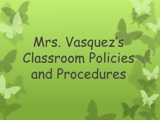 Mrs. Vasquez's Classroom Policies and Procedures