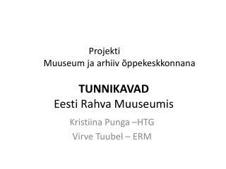 TUNNIKAVAD  Eesti Rahva Muuseumis