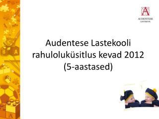 Audentese Lastekooli rahuloluküsitlus kevad 2012  (5-aastased)