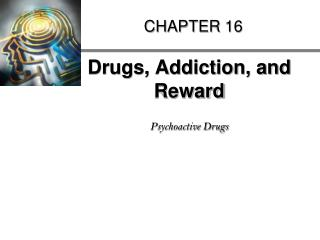 Drugs, Addiction, and Reward  Psychoactive Drugs
