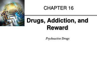 Drugs, Addiction, and Reward  Psychoactive Drugs