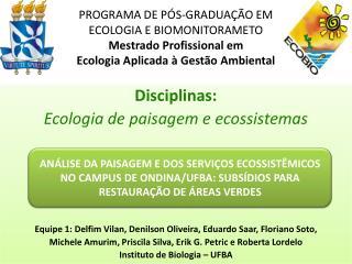 Disciplinas: Ecologia de paisagem e ecossistemas
