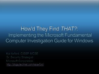 Howd They Find THAT:   Implementing the Microsoft Fundamental Computer Investigation Guide for Windows