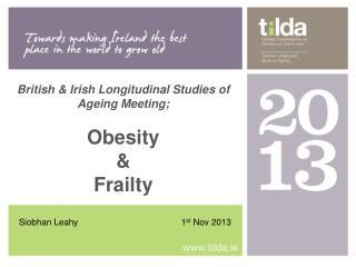 British & Irish Longitudinal Studies of Ageing Meeting; Obesity &  Frailty