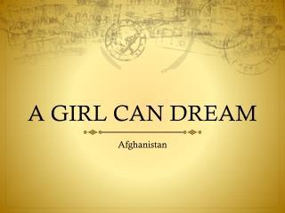 A GIRL CAN DREAM