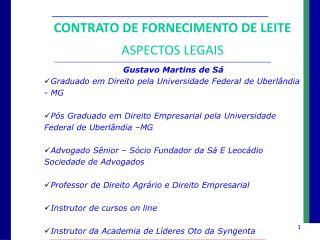 Gustavo Martins de  Sá Graduado em Direito pela Universidade  Federal de  Uberlândia  - MG