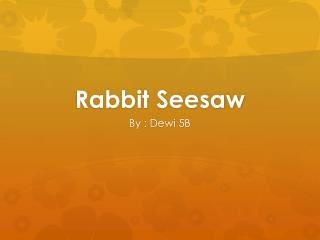 Rabbit Seesaw