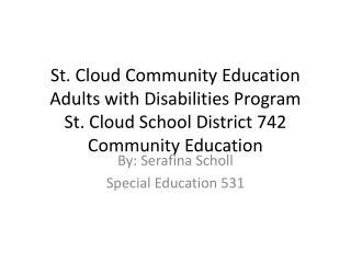 By:  Serafina  Scholl Special Education 531