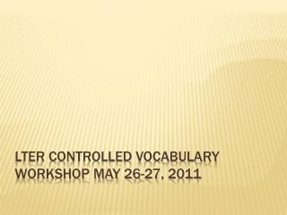 LTER Controlled Vocabulary Workshop May 26-27, 2011