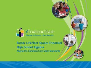 Factor a Perfect Square Trinomial High School Algebra Aligned to Common Core State Standards