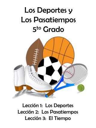 Lección  1:  Los  Deportes Lección  2:  Los  Pasatiempos Lección  3:  El  Tiempo