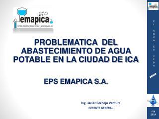 PROBLEMATICA  DEL ABASTECIMIENTO DE AGUA POTABLE EN LA CIUDAD DE ICA EPS EMAPICA S.A.