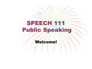 SPEECH 111  Public Speaking