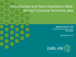 ArrayExpress and Gene Expression Atlas: Mining Functional Genomics data