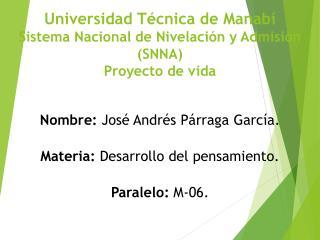 Universidad  Técnica de  Manabí Sistema Nacional de Nivelación y Admisión (SNNA) Proyecto de  vida