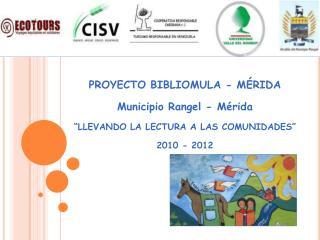 """PROYECTO BIBLIOMULA - MÉRIDA  Municipio Rangel - Mérida """"LLEVANDO LA LECTURA A LAS COMUNIDADES"""""""