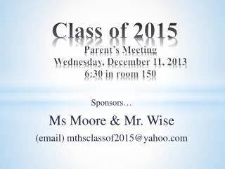 Class of 2015 Parent's Meeting Wednesday, December 11, 2013 6:30 in room 150
