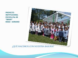 "PROYECTO INSTITUCIONAL ESCUELA No 48 ""IBIRAY"" RISSO - SORIANO"