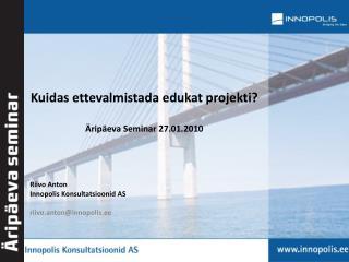 Kuidas  ettevalmistada  edukat projekti? Äripäeva Seminar 27.01.2010