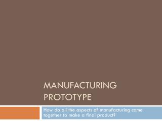 Manufacturing Prototype