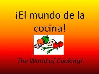 ¡El  mundo  de la  cocina ! The  World of Cooking!