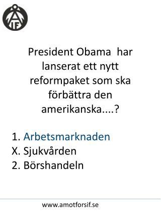 P resident  Obama   har lanserat  ett nytt reformpaket som ska f�rb�ttra den amerikanska....?