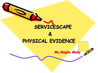 SERVICESCAPE  &  PHYSICAL EVIDENCE Ms.Megha Mody